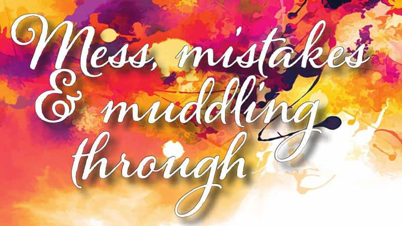 Graphic stating: Mess, mistakes and muddling through